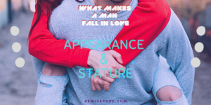 Appearance and stature- What Makes A Man Fall In Love