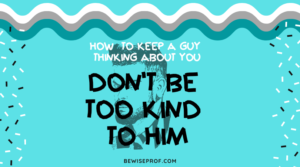 Don't be too kind to him