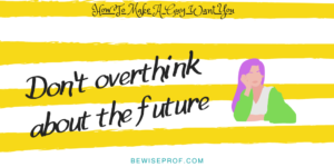 Don't overthink about the future