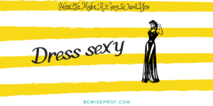 Dress sexy - How To Make A Guy Want You