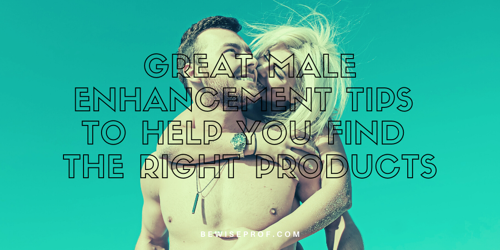 Photo of Great Male Enhancement Tips to Help You Find the Right Products