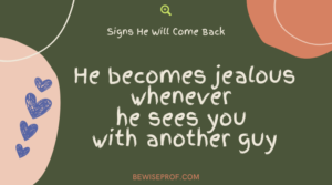 He becomes jealous whenever he sees you with another guy