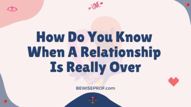 Photo of How Do You Know When A Relationship Is Really Over