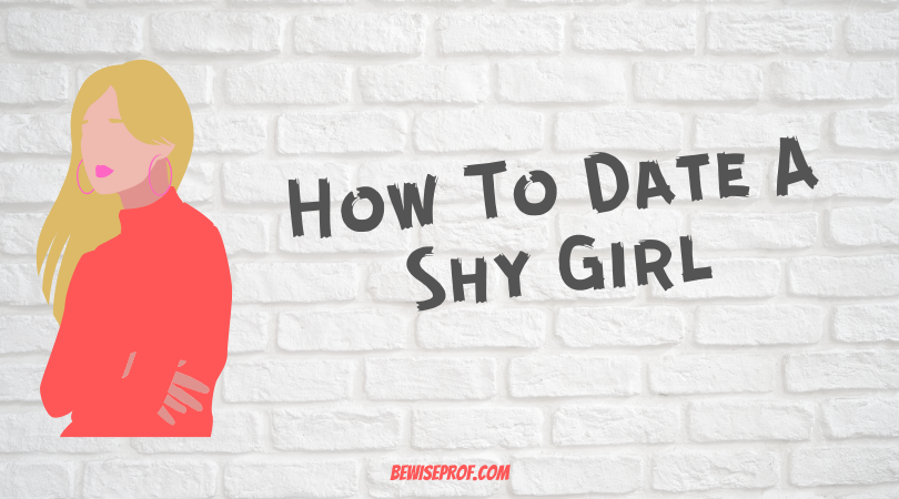 How To Date A Shy Girl