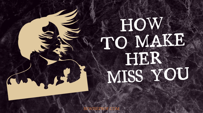 Photo of How To Make Her Miss You Badly