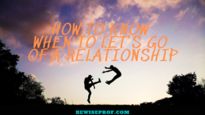 How to know when to let's go of a relationship