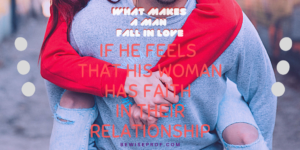 If he feels that his woman has faith in their relationship