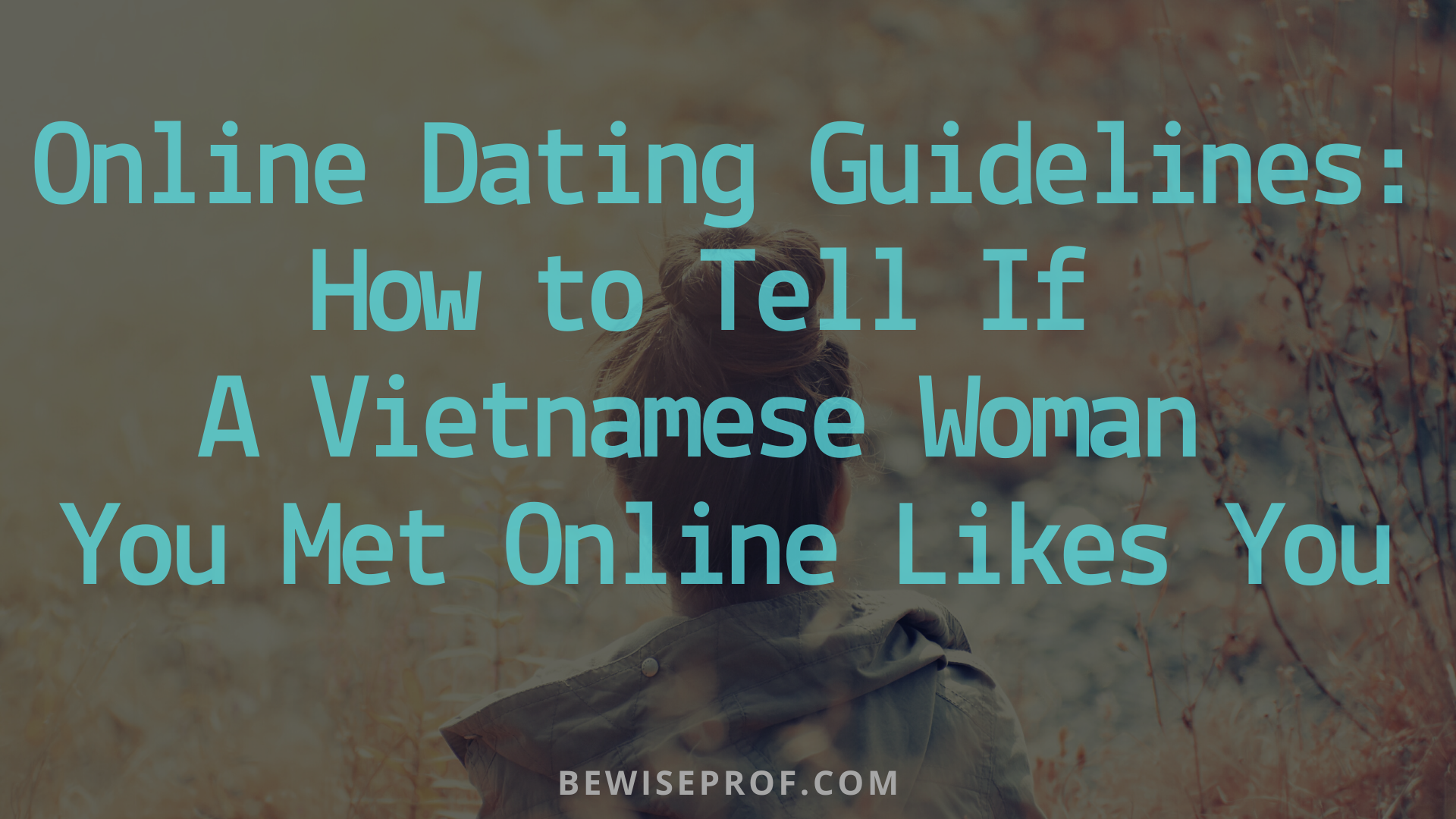 Photo of Online Dating Guidelines: How to Tell If a Vietnamese Woman You Met Online Likes You