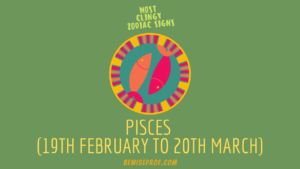 Pisces (19th February to 20th March) Most Clingy Zodiac Signs