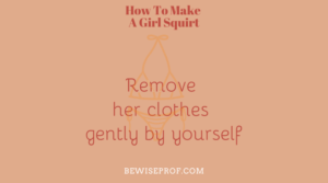 Remove her clothes gently by yourself