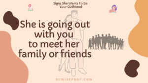She is going out with you to meet her family or friends