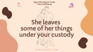 She leaves some of her things under your custody