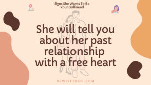 She will tell you about her past relationship with a free heart