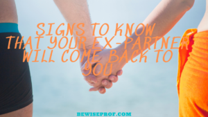 Signs to know that your ex-partner will come back to you