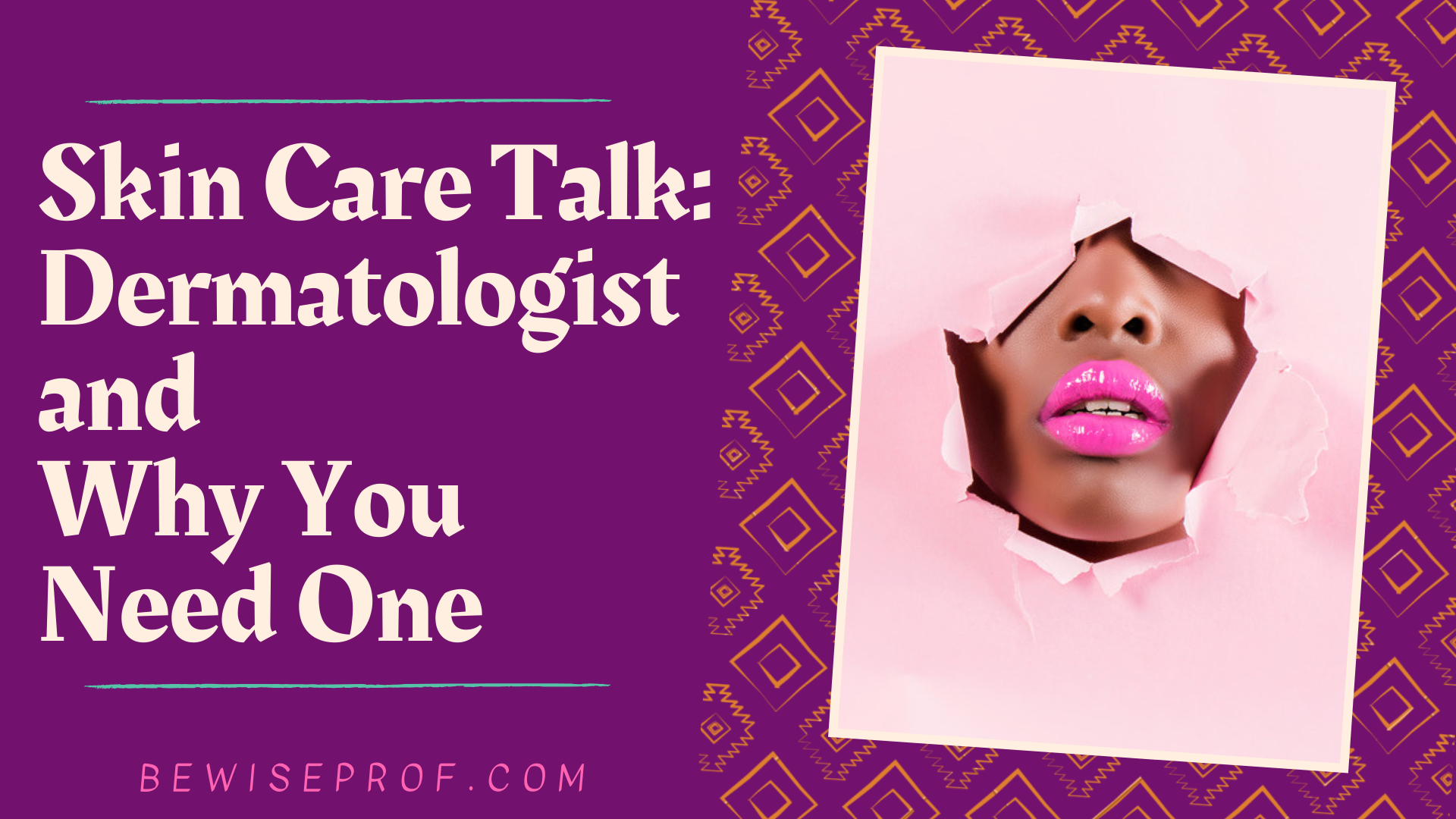 Photo of Skin Care Talk: Dermatologist and Why You Need One