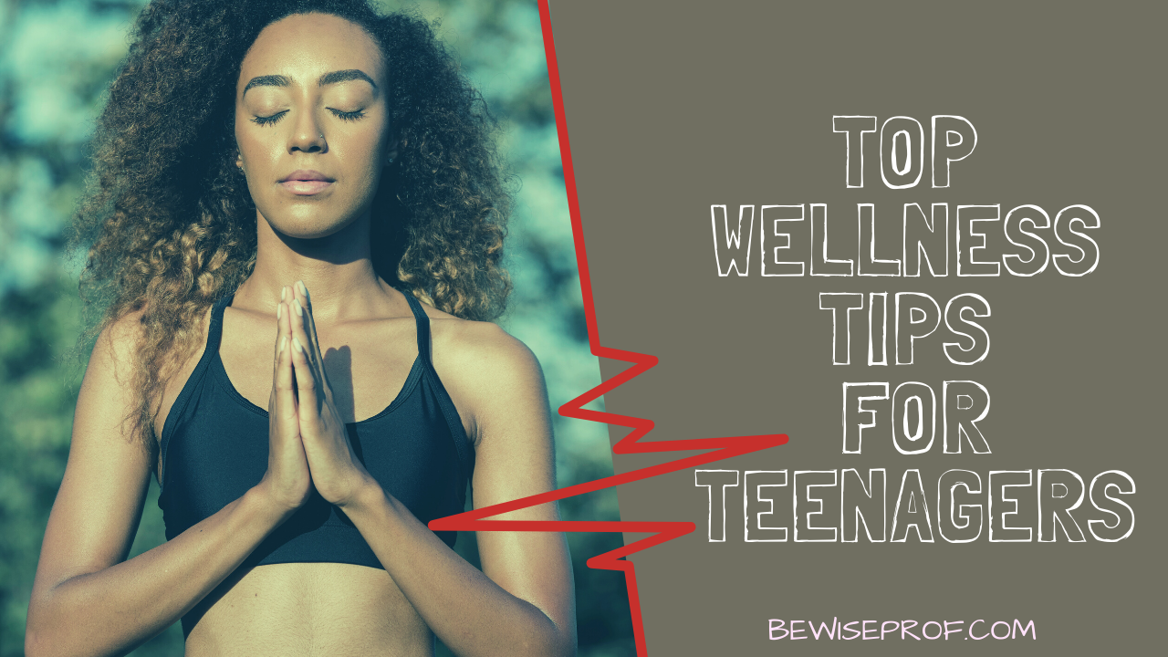 Photo of Top Wellness Tips for Teenagers