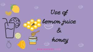 Use of lemon juice and honey