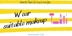 Wear suitable makeup