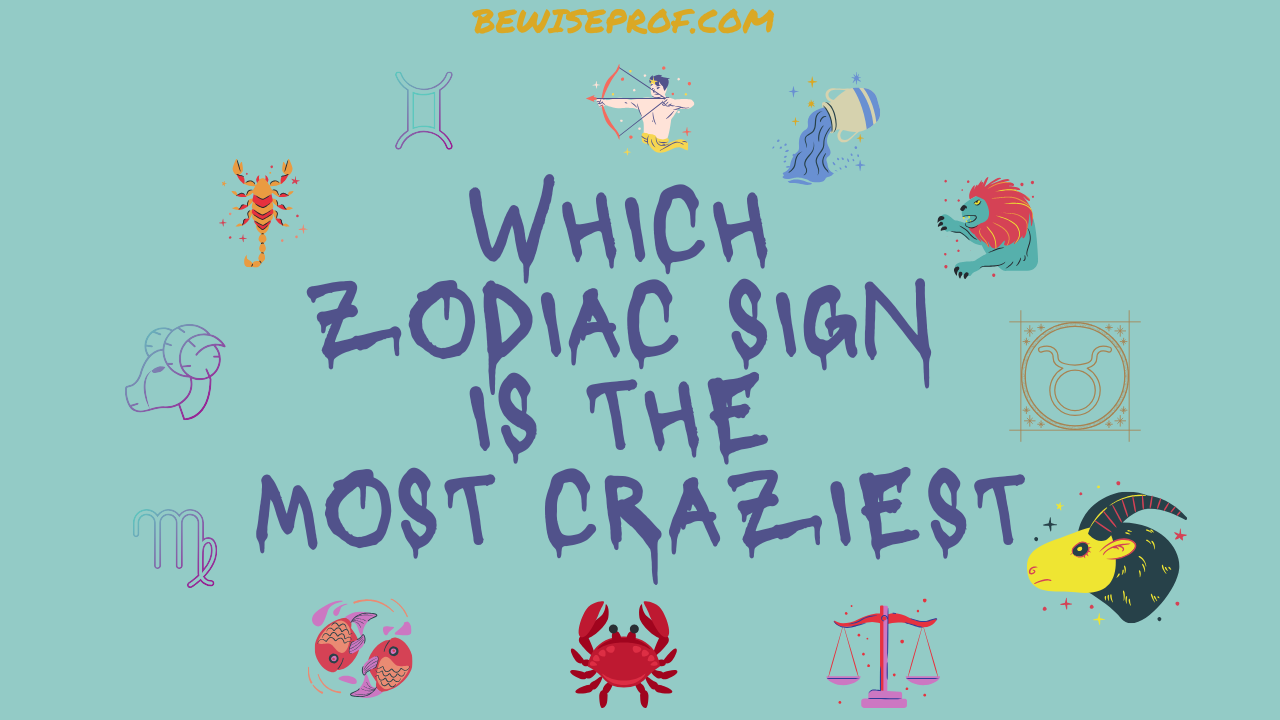 Photo of Which Zodiac Sign Is The Most Craziest