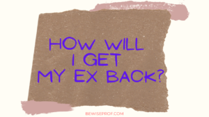 How will I get my ex back?